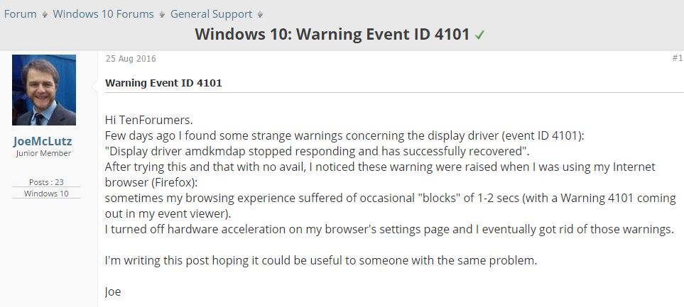 strange warnings concerning the display driver (event ID 4101) Display driver amdkmdap stopped responding and has successfully recovered using my Internet browser (Firefox) blocks of 1-2 secs. I turned off hardware acceleration on my browser's settings page and I eventually got rid of those warnings. Joe